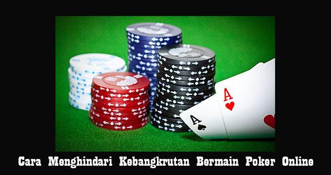 Cara Menghindari Kebangkrutan Bermain Poker Online