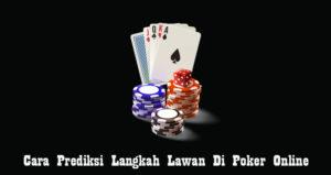 Cara Prediksi Langkah Lawan Di Poker Online