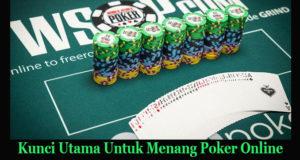 Kunci Utama Untuk Menang Poker Online