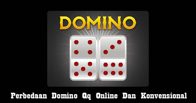 Perbedaan Domino Qq Online Dan Konvensional
