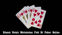 Situasi Untuk Melakukan Fold Di Poker Online