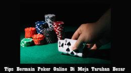 Tips Bermain Poker Online Di Meja Taruhan Besar