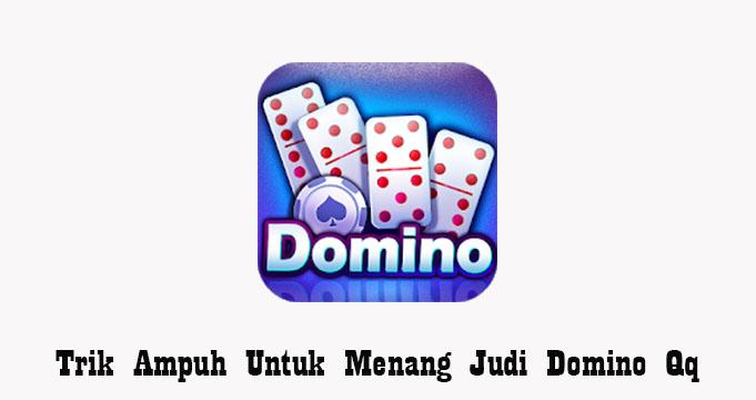 Trik Ampuh Untuk Menang Judi Domino Qq