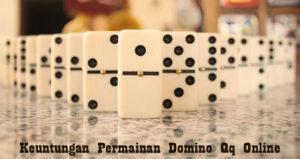 Keuntungan Permainan Domino Qq Online