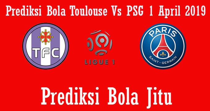 Prediksi Bola Toulouse Vs PSG 1 April 2019